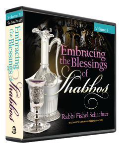 Embracing the Blessings of Shabbos vol. 3